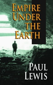 Empire Under the Earth ebook by Paul Lewis