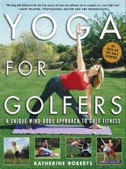 Yoga for Golfers ebook by Roberts, Katherine