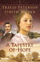 Tapestry of Hope, A (Lights of Lowell Book #1) ebook by Tracie Peterson, Judith Miller