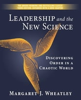 Leadership and the New Science - Discovering Order in a Chaotic World ebook by Margaret J. Wheatley