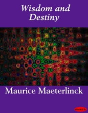 Wisdom and Destiny ebook by Maurice Maeterlinck
