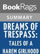 Dreams of Trespass: Tales of a Harem Girlhood by Fatema Mernissi Summary & Study Guide ebook by BookRags