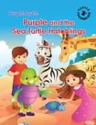 Purple Turtle - Purple and the Sea Turtle Hatchlings ebook by Gail Hennessey