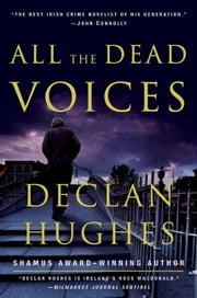 All the Dead Voices - A Novel ebook by Declan Hughes