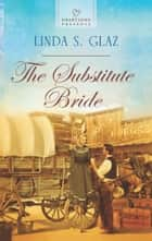 The Substitute Bride ebook by Linda S. Glaz