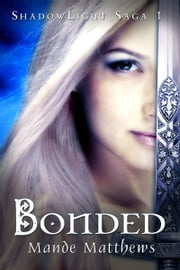 Bonded: Book One of the ShadowLight Saga ebook by Mande Matthews