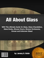 All About Glass ebook by Jeremy D. Wafer