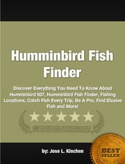 Humminbird Fish Finder ebook by Jose L. Kinchen
