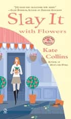 Slay it with Flowers - A Flower Shop Mystery ebook by Kate Collins