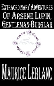 Extraordinary Adventures of Arsene Lupin, Gentleman-Burglar ebook by Maurice LeBlanc