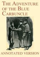 The Adventure of the Blue Carbuncle - Annotated Version ebook by