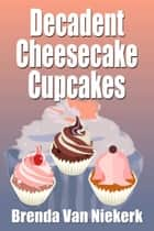 Decadent Cheesecake Cupcakes ebook by Brenda Van Niekerk