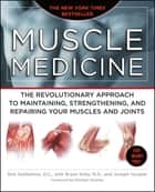 Muscle Medicine - The Revolutionary Approach to Maintaining, Strengthening, and Repairing Your Muscles and Joints ebook by Rob DeStefano, Bryan Kelly, Joseph Hooper