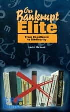 Our Bankrupt Elite ebook by Andre Michaud