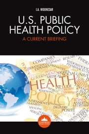 U.S. Public Health Policy: A Current Briefing ebook by Immanuel  Azaad  Moonesar