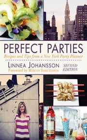 Perfect Parties - Recipes and Tips from a New York Party Planner ebook by Linnea Johansson,Marcus Samuelsson
