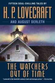 The Watchers Out of Time - Fifteen soul-chilling tales by ebook by H.P. Lovecraft,August Derleth
