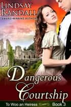 A Dangerous Courtship - To Woo an Heiress, #3 ebook by Lindsay Randall