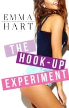 The Hook-Up Experiment (The Experiment Duet, #1) ebook by Emma Hart