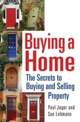 Buying a Home - The Secrets to Buying and Selling Property ebook by Paul Jager,Sue Lehmann