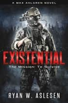 Existential - A Sci-Fi Horror Thriller ebook by Ryan W. Aslesen