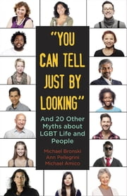 """You Can Tell Just By Looking"" - And 20 Other Myths about LGBT Life and People ebook by Michael Bronski,Ann Pellegrini,Michael Amico"
