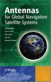 Antennas for Global Navigation Satellite Systems ebook by Xiaodong Chen,Clive G. Parini,Brian Collins,Yuan Yao,Masood Ur Rehman