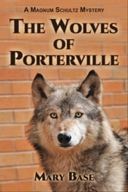The Wolves of Porterville ebook by Mary Base