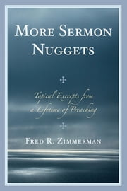 More Sermon Nuggets - Topical Excerpts from a Lifetime of Preaching ebook by Fred R. Zimmerman