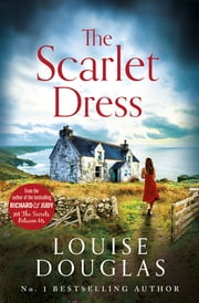 The Scarlet Dress - The brilliant new novel from the bestselling author of The House By The Sea ebook by Louise Douglas