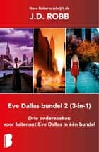Eve Dallas bundel 2 (3-in-1) ebook by J.D. Robb