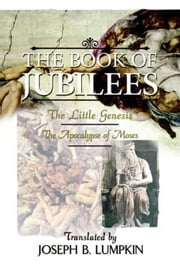 The Book of Jubilees; The Little Genesis, The Apocalypse of Moses ebook by Lumpkin, Joseph, B.