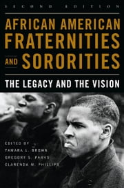 African American Fraternities and Sororities - The Legacy and the Vision ebook by Tamara L. Brown, Gregory S. Parks, Clarenda M. Phillips,...