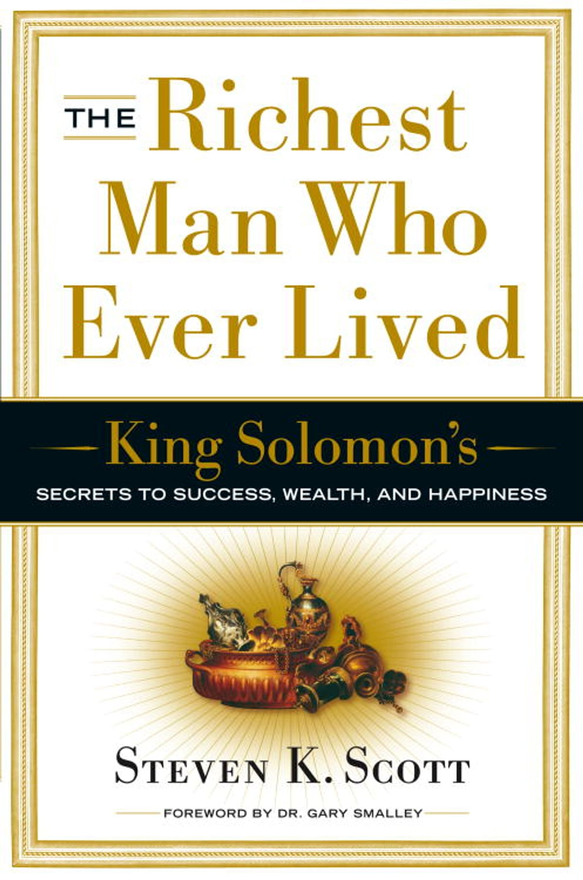 The Richest Man Who Ever Lived  King Solomon's Secrets To Success, Wealth,  And