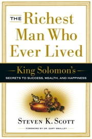 The Richest Man Who Ever Lived - King Solomon's Secrets to Success, Wealth, and Happiness ebook by Kobo.Web.Store.Products.Fields.ContributorFieldViewModel