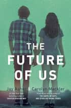 The Future of Us ebook by Jay Asher, Carolyn Mackler