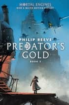 Predator Cities #2: Predator's Gold ebook by Philip Reeve