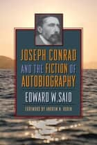 Joseph Conrad and the Fiction of Autobiography ebook by Edward Said, Andrew Rubin