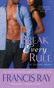 Break Every Rule - A Falcon Novel ebook by Francis Ray