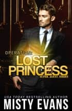 Operation Lost Princess ebook by Misty Evans