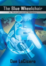 The Blue Wheelchair - A Metaphysical Mystery ebook by Don LoCicero