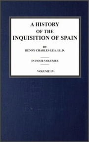 A History of the Inquisition of Spain; vol. 4 ebook by Henry Charles Lea