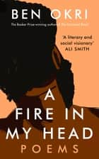 A Fire in My Head ebook by Ben Okri