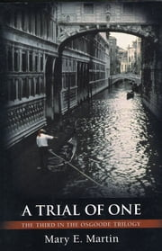 A Trial of One, the third in The Osgoode Trilogy. ebook by Mary E. Martin