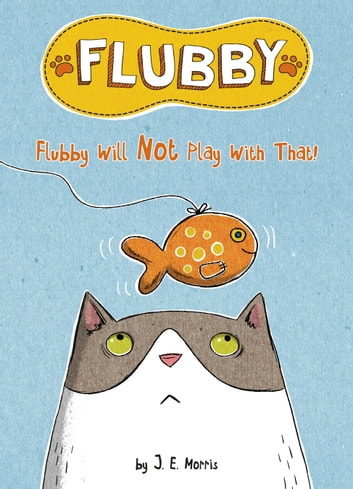 Flubby Will Not Play with That ebook by J. E. Morris