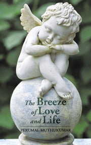 The Breeze of Love and Life ebook by PERUMAL MUTHUKUMAR