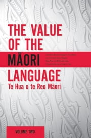 The Value of the Maori Language - Te Hua o te Reo Maori ebook by Rawinia Higgins, Poia Rewi, Vincent Olsen-Reeder