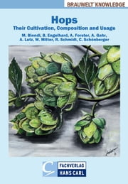 Hops - Their Cultivation, Composition and Usage ebook by Martin Biendl,Benhard Engelhard,Adrian Forster,Andreas Gahr,Anton Lutz,Willi Mitter,Roland Schmidt,Christina Schönberger