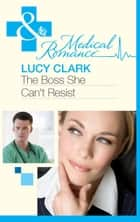 The Boss She Can't Resist (Mills & Boon Medical) ebook by Lucy Clark