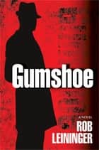 Gumshoe ebook by Rob Leininger
